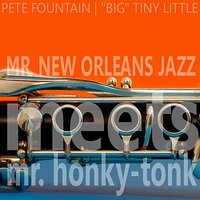 Mr. New Orleans Jazz Meets Mr. Honky Tonk — Pete Fountain, Big Tiny Little
