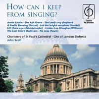 How can I keep from singing? — Choristers of St Paul's Cathedral, John Scott