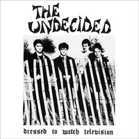Dressed To Watch Television — The Undecided