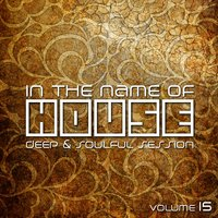 In The Name Of House - Deep & Soulful Session, Vol. 15 — сборник