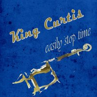 Easily Stop Time — King Curtis