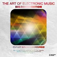 The Art of Electronic Music - Big Room Edition — сборник
