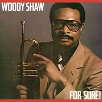 For Sure! — Woody Shaw