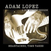 Heartaches, Time Takes — Adam Lopez & His Rhythm Review