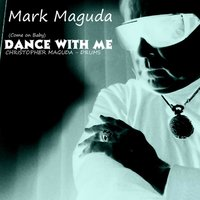 (Come on Baby) Dance With Me (feat. Christopher Maguda) — Christopher Maguda, Mark Maguda