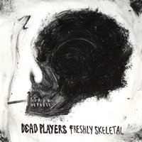 Freshly Skeletal — Dead Players