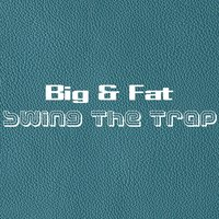 Swing the Trap — Big & Fat