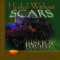 Healed Without Scars — Bishop David G. Evans
