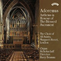 Adoremus: Anthems in Honour of the Blessed Sacrament — The Choir of All Saints|Margaret Street|Nicholas Luff