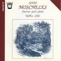Moscheles : Oeuvres pour piano — Noël Lee