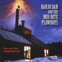 Fire in the Sugarhouse — Banjo Dan and the Mid-nite Plowboys
