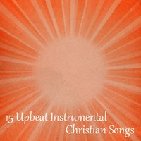 15 Upbeat Instrumental Christian Songs — The O'Neill Brothers Group