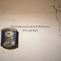 Fire and Rain — Neil McSweeney, Paul Littlewood