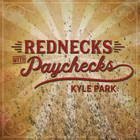 Rednecks with Paychecks — Kyle Park