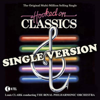 Hooked on Classics - The Single — The Royal Philharmonic Orchestra, Royal Philharmonic Orchestra conducted by Louis Clark