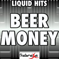 Beer Money - Tribute to Kip Moore — Liquid Hits
