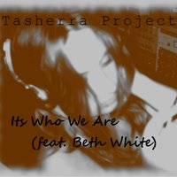 Its Who We Are (feat. Beth White) — Beth White, Tasherra Project