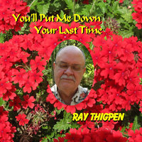You'll Put Me Down Your Last Time — Ray Thigpen