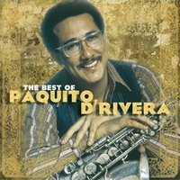 The Best Of Paquito D'Rivera — Paquito D'Rivera