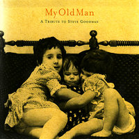 My Old Man: A Tribute To Steve Goodman — сборник