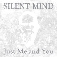 Just Me and You — Silent Mind