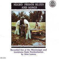 Negro Prison Blues And Songs — Alan Lomax, Recorded Live By Alan Lomax