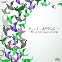 Futuresque - The Future House Collection, Vol. 3 — сборник
