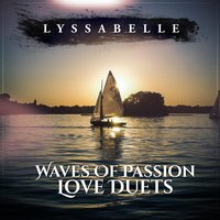 Waves of Passion Love Duets — Lyssabelle, Alexi Von G, Fedra Buzzio