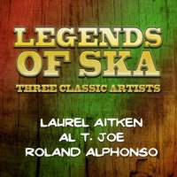 Legends of Ska - Three Classic Artists — Laurel Aitken, Roland Alphonso, Al T. Joe, Roland Alphonso|Laurel Aitken|Al T. Joe