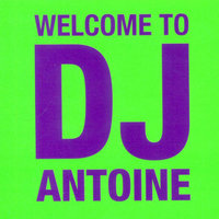 Welcome To Dj Antoine — DJ Antoine