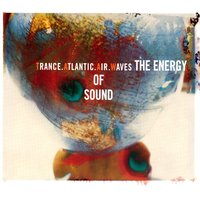 The Energy Of Sound — Trance Atlantic Air Waves