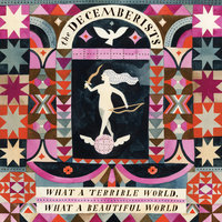 What A Terrible World, What A Beautiful World — The Decemberists