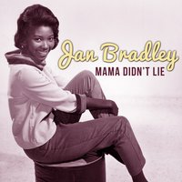 Mama Didn't Lie — Jan Bradley