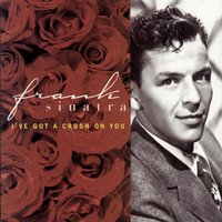 I've Got A Crush On You — Frank Sinatra, Lee Wiley, Irving Berlin, Джордж Гершвин