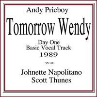 Tomorrow Wendy (Day One Basic Vocal Track 1989) — Johnette Napolitano, Andy Prieboy, Scott Thunes