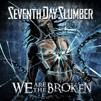 We Are The Broken — Seventh Day Slumber