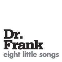 Eight Little Songs — Dr. Frank