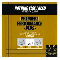 Nothing Else I Need (Premiere Performance Plus Track) — Jeremy Camp