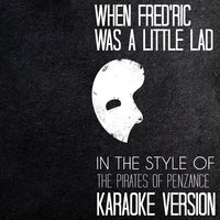 When Fred'ric Was a Little Lad (In the Style of the Pirates of Penzance) - Single — Ameritz Audio Karaoke