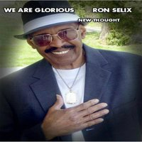 We Are Glorious — Ron Selix