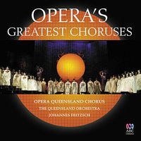 Opera's Greatest Choruses — The Queensland Orchestra, Johannes Fritzsch, Opera Queensland Chorus
