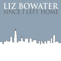 Since I Left Home — Liz Bowater