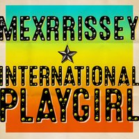 International Playgirl (The Last of the Famous International Playboys) — Mexrrissey