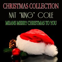 Means Merry Christmas to You — Nat King Cole