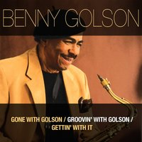 Gone With Golson / Groovin' With Golson / Gettin' With It — Benny Golson