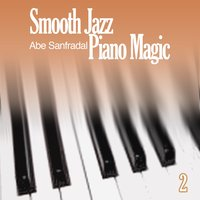 Smooth Jazz Piano Magic 2 — Abe Sanfradal