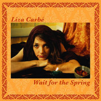 Wait for the Spring — Liza Carbe