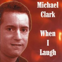 When I Laugh — Michael Clark