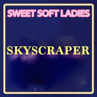 Skyscraper — Sweet Soft Ladies, Limited Lifestyle Edition