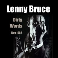 Dirty Words - Live 1962 — Lenny Bruce